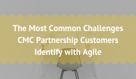 The Most Common Challenges CMC Partnership Customers Identify with Agile